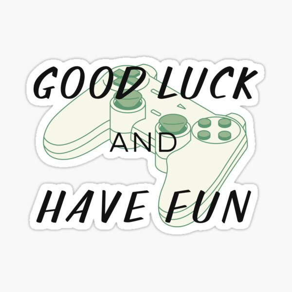 Good Luck and Have Fun Sticker