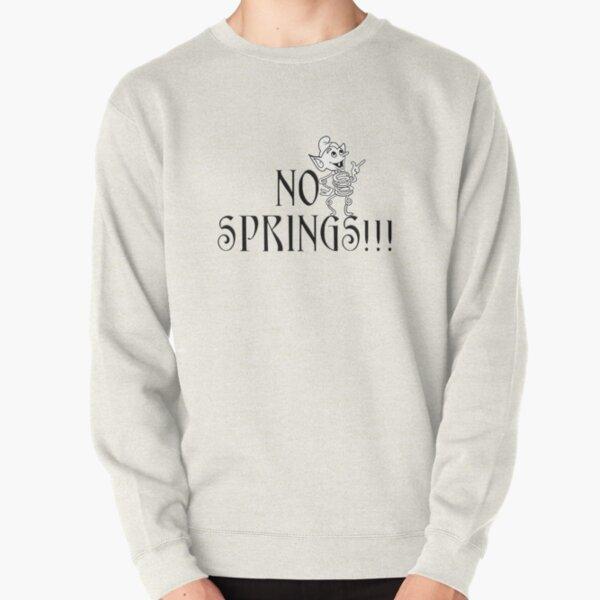 No Springs! Pullover Sweatshirt