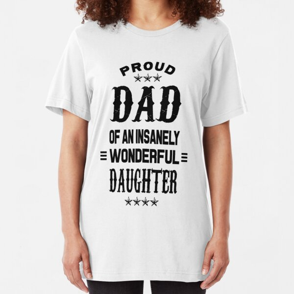 Proud Dad of an insanely wonderful daughter Slim Fit T-Shirt