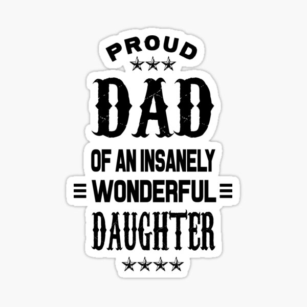 Proud Dad of an insanely wonderful daughter Sticker