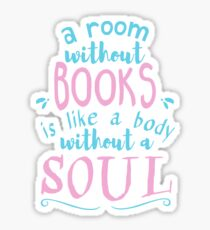 A room without books is like a body without a soul - Marcus Tullius Cicero #2 Sticker