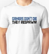 Gamers Dont Die Funny Cool Gamers Quotes  Unisex T-Shirt