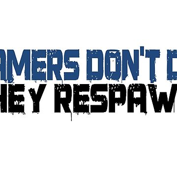 Gamers Dont Die Funny Cool Gamers Quotes  by WordWorld