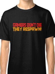 Gamers Dont Die Funny Cool Gamers Quotes Red Yellow Classic T-Shirt