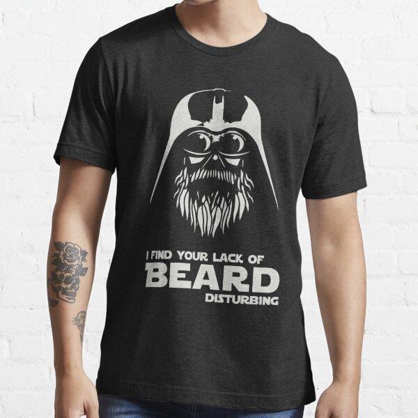 Beard - I Find Your Lack Of Beard Disturbing Essential T-Shirt