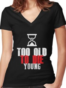 Too old to die Young Women's Fitted V-Neck T-Shirt