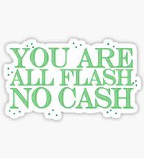 you are all FLASH no CASH Sticker