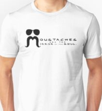 Moustaches are the mirror of the soul Unisex T-Shirt