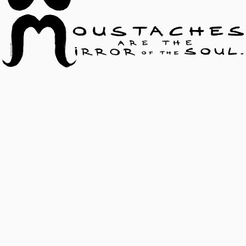 Moustaches are the mirror of the soul by laurawho