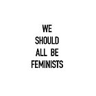 We Should All Be Feminists! by kirei