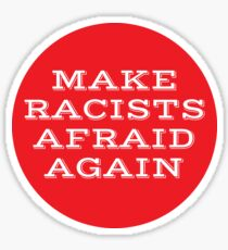 Make Racists Afraid Again Sticker