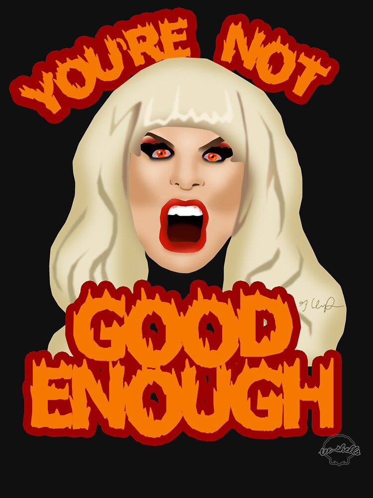 "Katya Zamolodchikova ""You're Not Good Enough"" | Unisex T-Shirt"