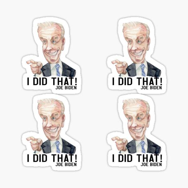Joe BIDEN - I DID THAT! 4 Sticker