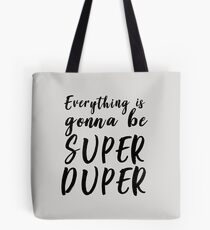 Everything is gonna be super duper Tote Bag
