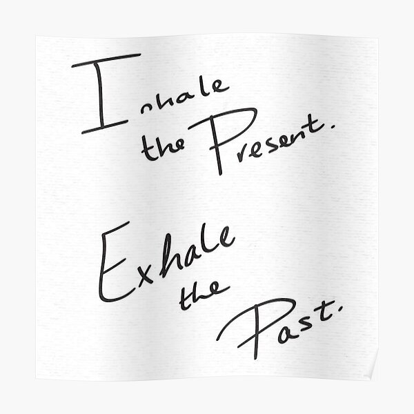 Inhale The Present Exhale The Past In Black And White Poster
