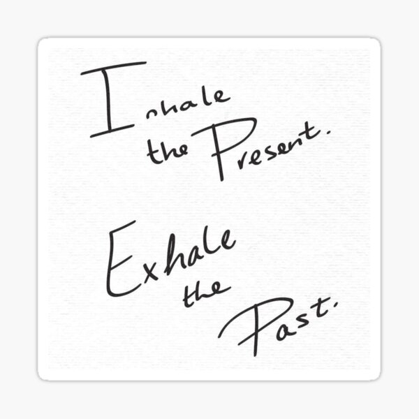 Inhale The Present Exhale The Past In Black And White Sticker