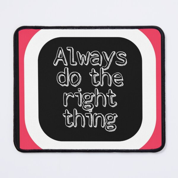 Always Do The Right Thing Mouse Pad
