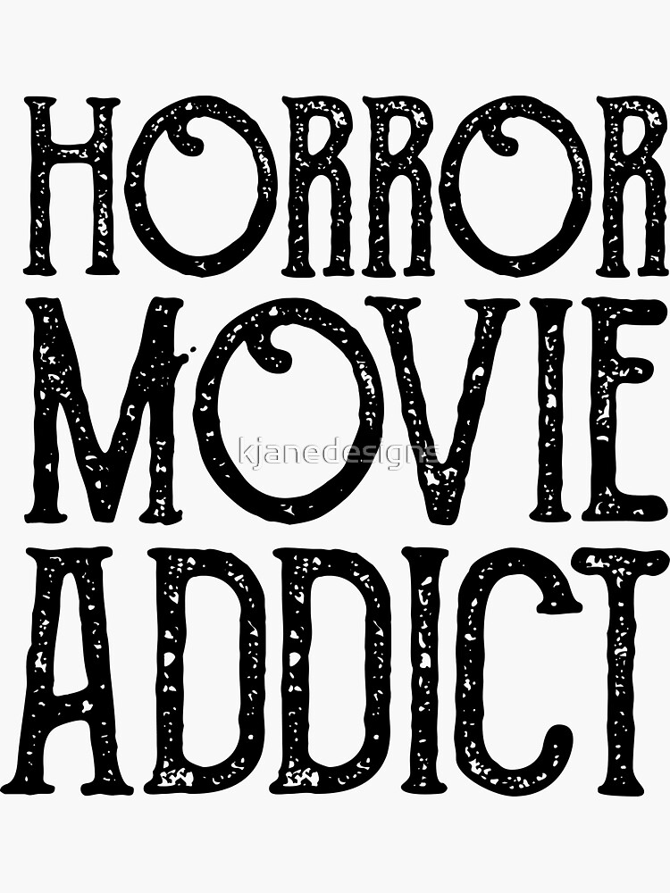 Horror Movie Addict by kjanedesigns