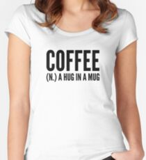 Coffee (N.) A Hug In A Mug Women's Fitted Scoop T-Shirt