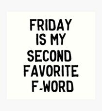 Friday is my second favorite F-Word Art Print