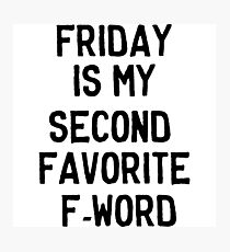 Friday is my second favorite F-Word Photographic Print