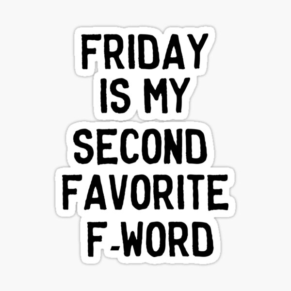 Friday is my second favorite F-Word Sticker