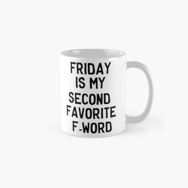 Friday is my second favorite F-Word Classic Mug