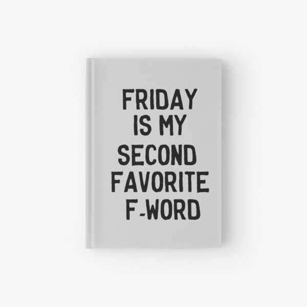 Friday is my second favorite F-Word Hardcover Journal