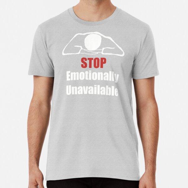 Stop, Emotionally Unavailable graphic design Premium T-Shirt