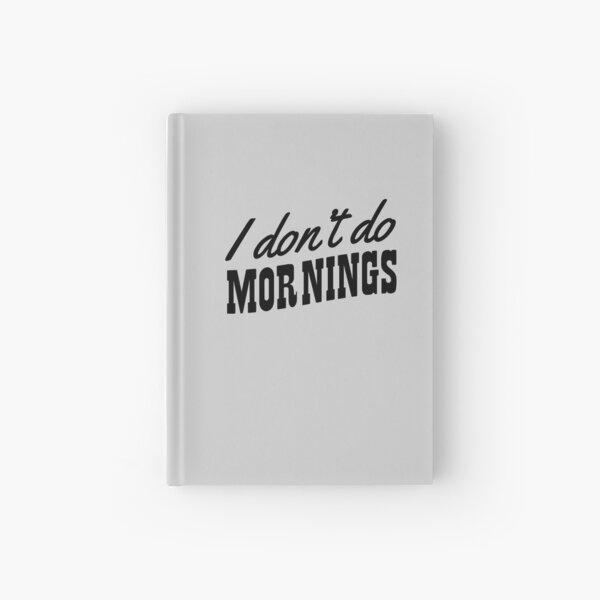 I don't do mornings Hardcover Journal