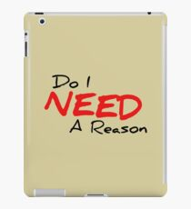 Do I Need A Reason - Red - Light iPad Case/Skin