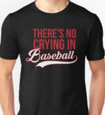 There's No Crying In Baseball Unisex T-Shirt