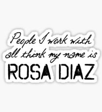 People I work with all think my name is Rosa Diaz Sticker