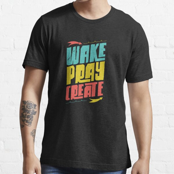 Wake Pray Create Essential T-Shirt