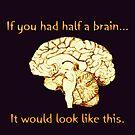 If You Had Half a Brain  by Toradellin
