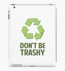Don't Be Trashy iPad Case/Skin