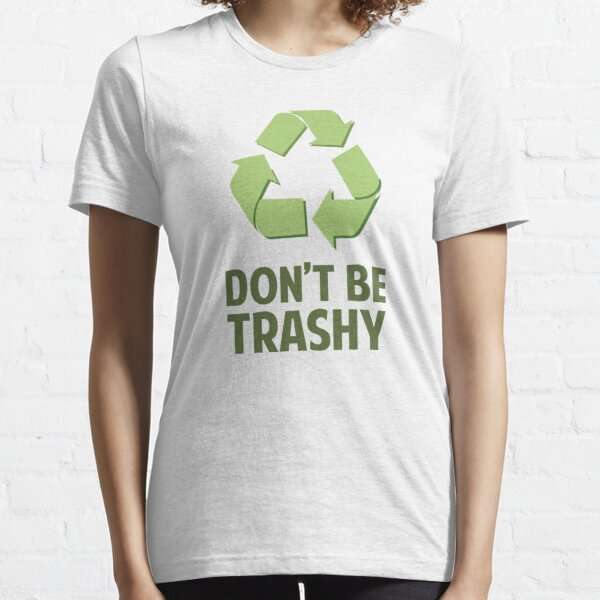 Don't Be Trashy Essential T-Shirt