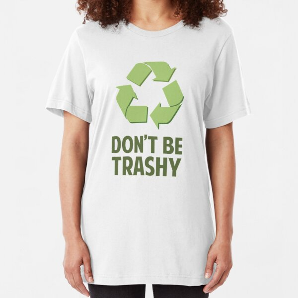 Don't Be Trashy Slim Fit T-Shirt