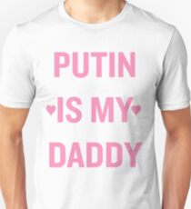 PUTIN IS DADDY Unisex T-Shirt