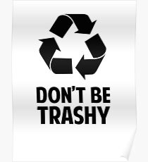 Don't Be Trashy Poster