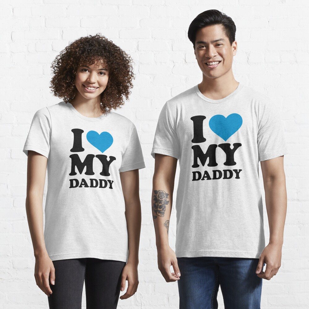 I love my daddy Essential T-Shirt