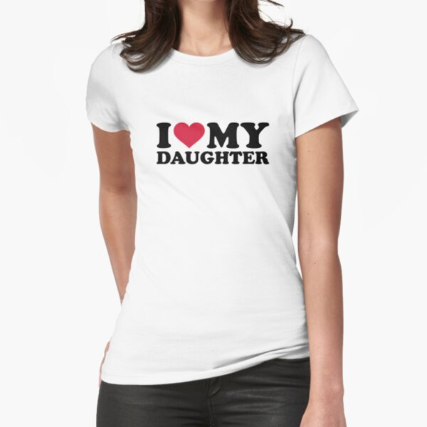 I love my daughter Fitted T-Shirt