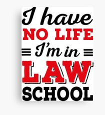I have no life, I'm in law school Canvas Print