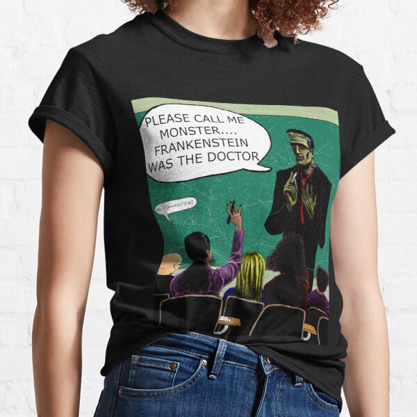 Frankenstein Was The Doctor Classic T-Shirt