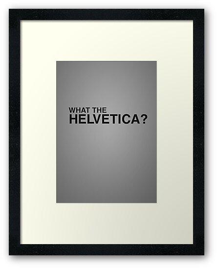 What the Helvetica? by grafiskanstalt