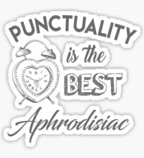 Punctuality is the best aphrodisiac Sticker