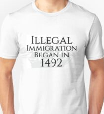 """Illegal Immigration Began in 1492"" Unisex T-Shirt"