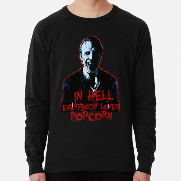 'in Hell Everybody loves popcorn  Lightweight Sweatshirt