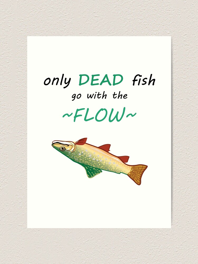 Only Dead Fish Go With The Flow Art Print By Grellom Redbubble