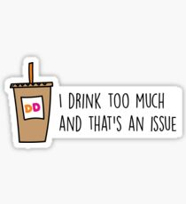 drink too much dunks Sticker